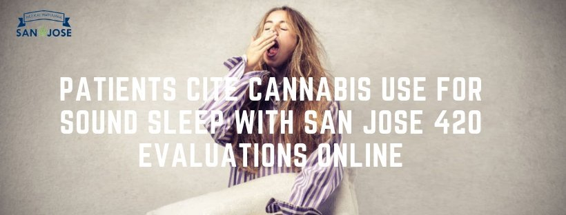 Patients Cite Cannabis Use For Sound Sleep With San Jose 420 Evaluations Online