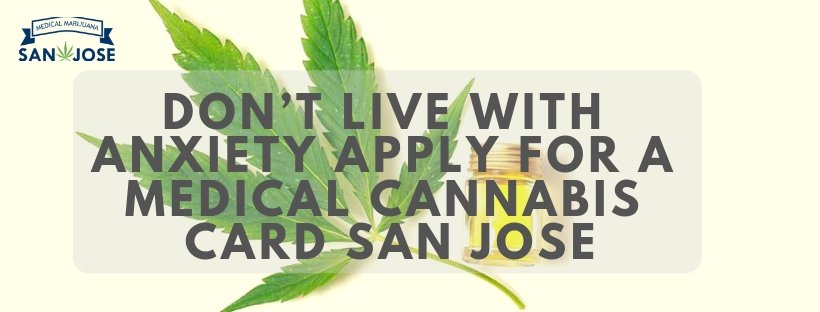 Don't Live with Anxiety Apply for a Medical Cannabis Card San Jose