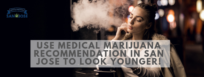 Use Medical Marijuana Recommendation In San Jose To Look Younger!