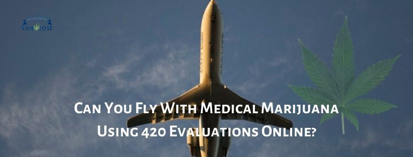 Can You Fly With Medical Marijuana Using 420 Evaluations Online?